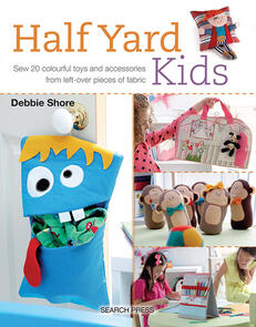 Search Press Half Yard Kids : Sew 20 Colourful Toys and Accessories