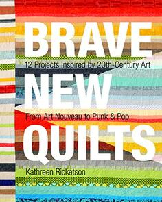 Stash Books  Brave New Quilts: 12 Projects