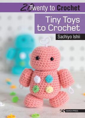 Search Press  20 to Crochet - Tiny Toys to Crochet by Sachiyo Ishii
