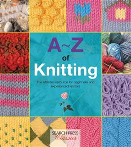 A-Z Books A-Z of Knitting : The Ultimate Guide for Beginner To Advanced