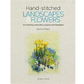 Search Press Hand-stitched Landscapes & Flowers : 10 Charming Embroidery Projects