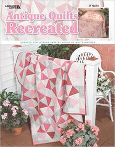 Leisure Arts  Antique Quilts Recreated