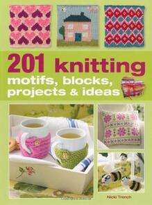 Cico Books  201 Knitting Motifs, Blocks, Projects & Ideas