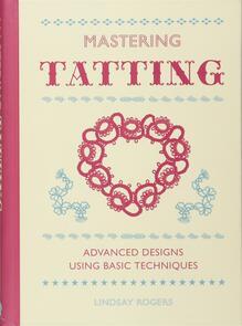 Guild of Master Craftsman Publications Ltd Mastering Tatting