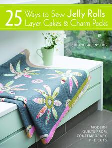 DAVID & CHARLES 25 Ways to Sew Jelly Rolls, Layer Cakes and Charm Packs