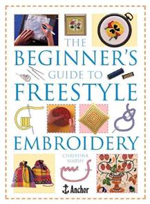 DAVID & CHARLES The Beginner's Guide to Freestyle Embroidery