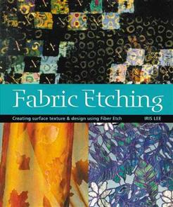 Dragon Threads  Fabric Etching : Creating Surface Texture and Design Using Fiber Etch