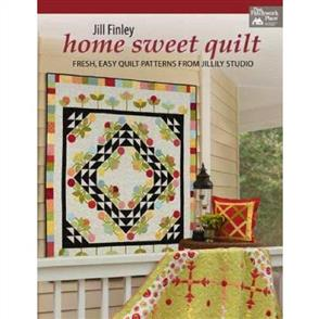 Martingale Home Sweet Quilt : Fresh, Easy Quilt Patterns from Jillily Studio