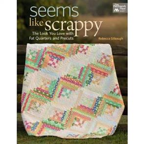 Martingale Seems Like Scrappy : The Look You Love with Fat Quarters and Precuts
