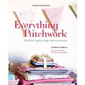 Murdoch Books  Everything Patchwork : 40 Classic Quilts, Bags & Accessories
