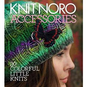 Sixth & Springs Knit Noro Accessories : 30 Colourful Little Knits