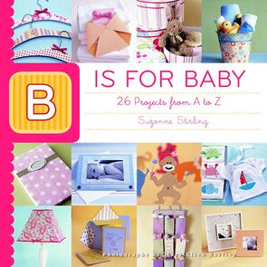Taunton Press B is for Baby: 26 Projects from A to Z