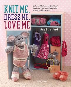 Search Press Knit Me, Dress Me, Love Me