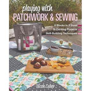 C&T Publishing  Playing With Patchwork & Sewing - Nicole Calver