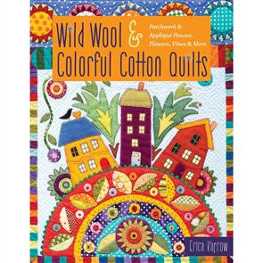 C&T Publishing  Wild Wool & Colorful Cotton Quilts - Erica Kaprow