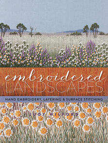 Milner Craft  Embroidered Landscapes: hand embroidery, layering & surface stitching